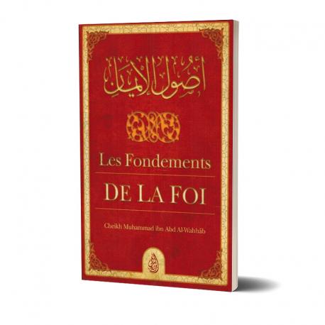 Les Fondements de la Foi, de Cheikh Muhammad Ibn Abd Al-Wahhâb - Ibn Badis