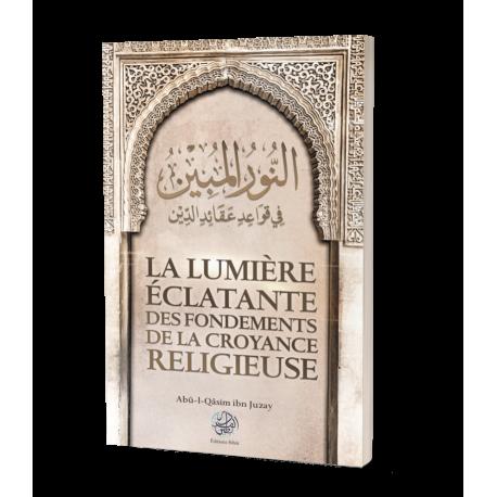 La lumière éclatante des fondements de la croyance religieuse - Ribât éditions