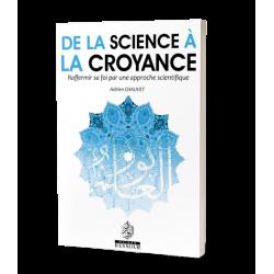 De la science à la croyance - Raffermir sa foi par une approche scientifique - Maison d'ennour